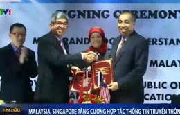 Malaysia, Singapore tăng cường hợp tác thông tin truyền thông