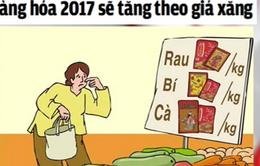 Dự báo giá cả hàng hóa năm 2017 sẽ tăng theo giá xăng