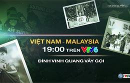 19h00 VTV6 TRỰC TIẾP, ĐTVN - Malaysia: Đỉnh vinh quang vẫy gọi