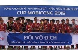 Chung kết giải bóng đá Thiếu niên toàn quốc 2015: Viettel 1 lên ngôi vô địch