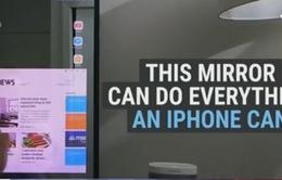 Gương thông minh có chức năng cảm ứng như iPhone