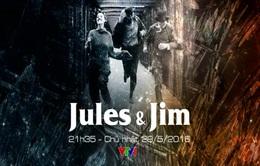 """Phim cuối tuần """"Jules và Jim"""" lên sóng VTV1"""