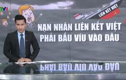 Nạn nhân Liên kết Việt phải bấu víu vào đâu?