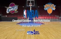 VTVcab trực tiếp trận khai mạc NBA giữa Cleveland Cavaliers - New York Knicks