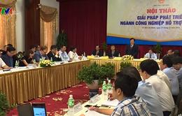 Công nghiệp hỗ trợ là trọng tâm phát triển công nghiệp của Việt Nam