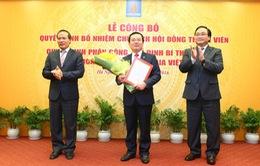 Bổ nhiệm Chủ tịch Tập đoàn Dầu khí Quốc gia Việt Nam