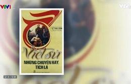 """""""Việt sử, những chuyện hay, tích lạ"""" – Cách tiếp cận lịch sử mới"""
