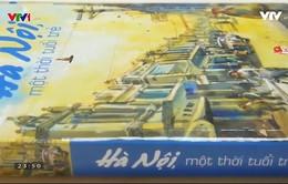 """""""Hà Nội, một thời tuổi trẻ"""" – Những ký ức không phai"""