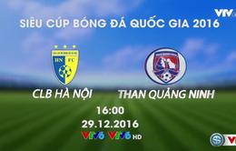 Hôm nay (29/12), VTV6 trực tiếp trận tranh Siêu Cúp Quốc gia 2016 giữa Hà Nội FC - Than Quảng Ninh