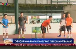 Chế độ đãi ngộ - rào cản cho sự phát triển quần vợt Đà Nẵng