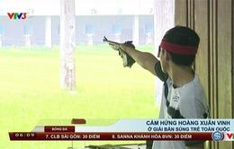 Cảm hứng Hoàng Xuân Vinh ở giải bắn súng trẻ toàn quốc