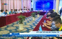 Họp BCH Liên đoàn bóng đá Việt Nam: Trưởng ban trọng tài Nguyễn Văn Mùi tiếp tục giữ vị trí