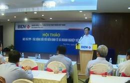 AEC và TPP - Tác động đối với nền kinh tế và doanh nghiệp Việt Nam