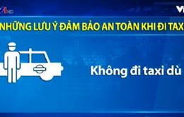 Đi taxi, hành khách cần lưu ý những điều này để đảm bảo an toàn