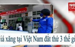 Giá xăng tại Việt Nam đắt thứ 3 thế giới?