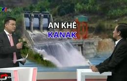 """Thủy điện An Khê - Kanak là một """"sai lầm thế kỷ"""""""