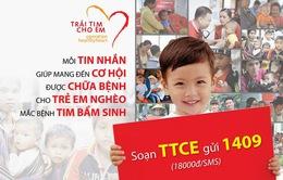 Soạn tin TTCE gửi 1409 ủng hộ cho trẻ em mắc bệnh tim bẩm sinh