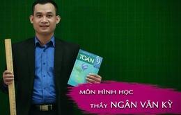 Thầy giáo Chinh phục kỳ thi vào lớp 10 bật mí phương pháp ôn luyện Hình học hiệu quả