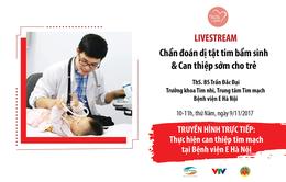 Livestream chẩn đoán dị tật tim bẩm sinh và can thiệp sớm cho trẻ