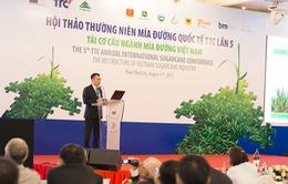 Hội thảo Thường niên Mía đường Quốc tế TTC - Lần V: Tái cơ cấu ngành mía đường Việt Nam