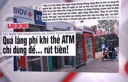 Quá lãng phí khi thẻ ATM chỉ dùng để... rút tiền