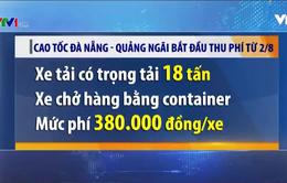 Cao tốc Đà Nẵng - Quảng Ngãi bắt đầu thu phí từ 2/8