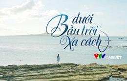 """VTV Đặc biệt 2017 mở màn với dự án điện ảnh """"Dưới bầu trời xa cách"""""""