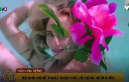 Café Sáng với VTV3: Choáng ngợp với bộ ảnh dưới nước của các vũ công