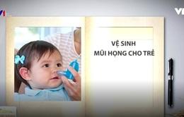 Cách chăm sóc trẻ bị tai mũi họng cấp