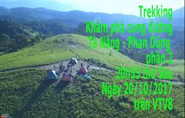 """Bước chân khám khá: """"Trekking"""" cung đường Tà Năng-Phan Dũng (P2)"""