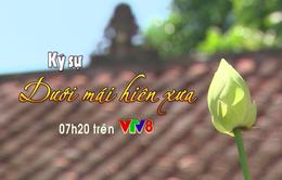 """Ký sự """"Dưới mái hiên xưa"""" (7h20 hàng ngày, VTV8)"""