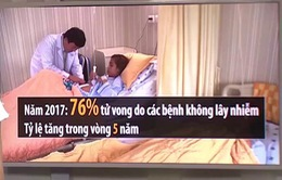 Hơn 70% số ca tử vong hàng năm không liên quan đến bệnh lây nhiễm