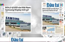 Đổ 6,5 tỷ USD vào Việt Nam: Samsung Display tính gì?