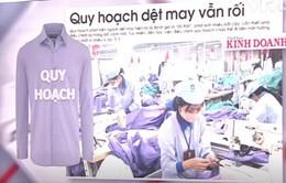 """""""Chiếc áo quy hoạch"""" chắp vá của ngành dệt may"""