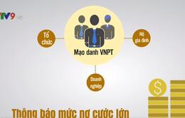 Xuất hiện tình trạng giả danh VNPT nhắc nợ cước điện thoại