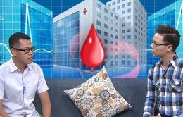 """Gặp gỡ bác sĩ mệnh danh """"ngân hàng máu sống"""" của bệnh nhân nghèo"""