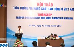 Tăng lương tối thiểu ở Việt Nam nhanh hơn năng suất lao động