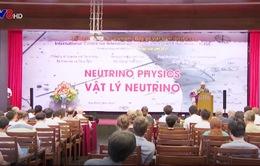Khai mạc Hội nghị khoa học quốc tế về Neutrino