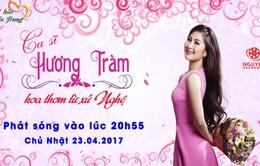 """Tự hào miền Trung: Ca sĩ Hương Tràm - """"Hoa thơm"""" xứ Nghệ"""