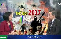 """Bức tranh thế giới năm 2017: """"Không chắc chắn"""" và """"bất định"""""""
