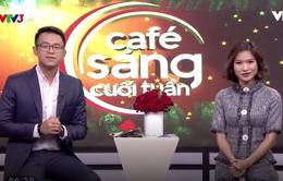 Café sáng cuối tuần: Ly cà phê đặc biệt của ngày cuối năm 2017