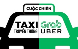 """Báo chí Toàn cảnh cuối tháng 6: """"Nóng"""" vấn đề căng thẳng giữa Uber, Grab và taxi truyền thống"""