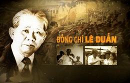 VTV phát sóng chương trình kỷ niệm 110 năm ngày sinh đồng chí Lê Duẩn