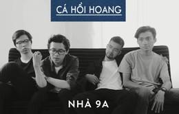 """Nhóm nhạc Cá hồi hoang chia sẻ về MV đầu tay """"Nhà 9A"""""""