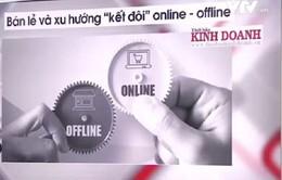 """""""Kết đôi"""" online & offline - Xu hướng mới của các nhà bán lẻ"""
