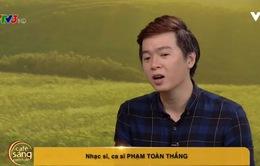 Trò chuyện cùng nhạc sĩ Phạm Toàn Thắng về cá tính trong âm nhạc