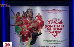 Ra mắt bộ phim về điều thần kỳ của đội tuyển xứ Wales tại Euro 2016