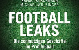 """Football Leaks - Cuốn sách làm """"rung chuyển"""" bóng đá thế giới được phát hành"""