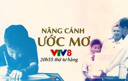 """Chuyên mục """"Nâng cánh ước mơ"""" trên VTV8"""