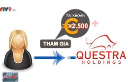 Nhiều rủi ro cho nhà đầu tư khi tham gia quỹ Questra Holdings